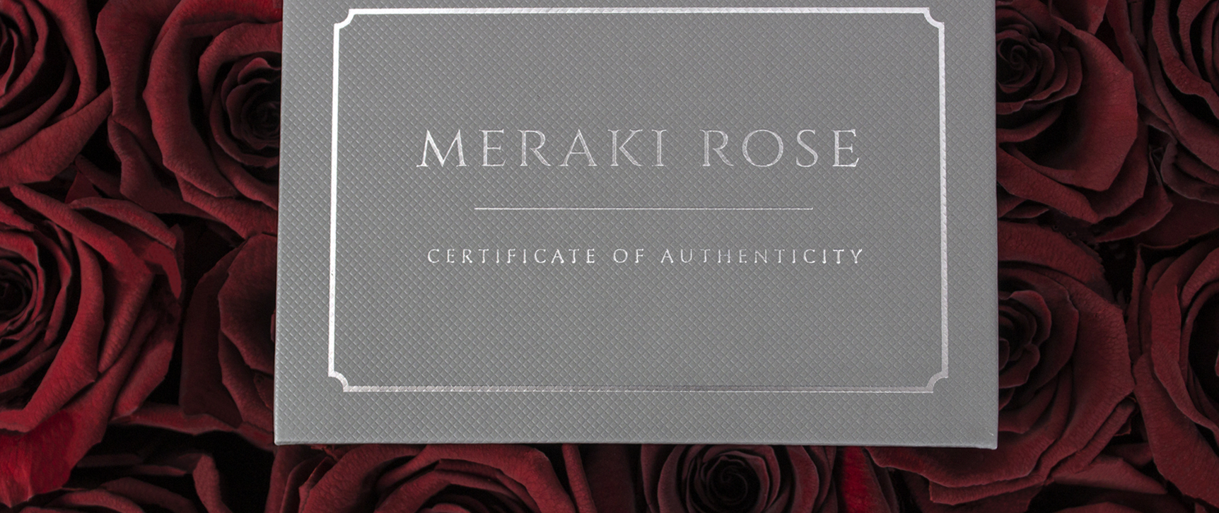 Love Certificate - Each Meraki Rose Box is made to order. Your Love Certificate certifies that we carefully examine and package each order to ensure it meets the quality standards of our company.