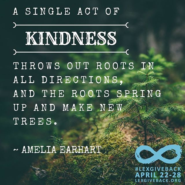 """""""A single act of kindness throws out roots in all directions, and the roots spring up and make new trees."""" ~ Amelia Earhart #MotivationMonday #LEXGIVEBACK #sharethelex"""