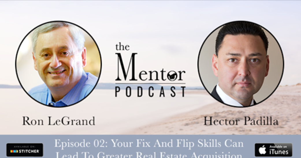 The Mentor Podcast - with Ron Le Grand and guest Hector Padilla