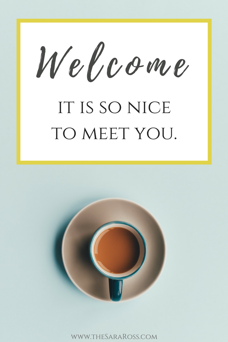 Welcome to the Blog! It is so nice to meet you. | www.thesaraross.com