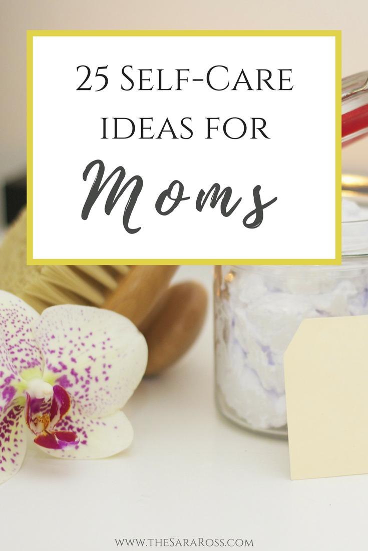 25 Self-Care Ideas for Moms | thesaraross.com