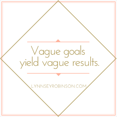 8. Vague goals yield vague results.