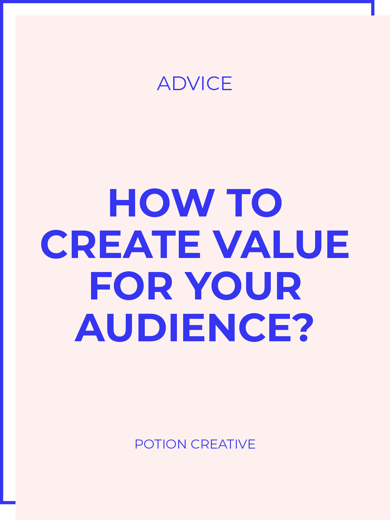 Potion Creative Blog How To Create Value For Your Audience.jpg