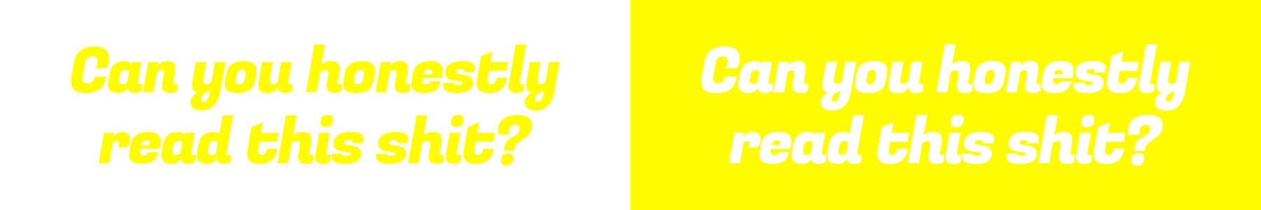 Example of a light on light colour combination. Can you honestly read this shit?