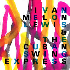 IVAN MELON LEWIS & THE CUBAN SWING EXPRESS · Ivan Melon Lewis · 2017.jpg