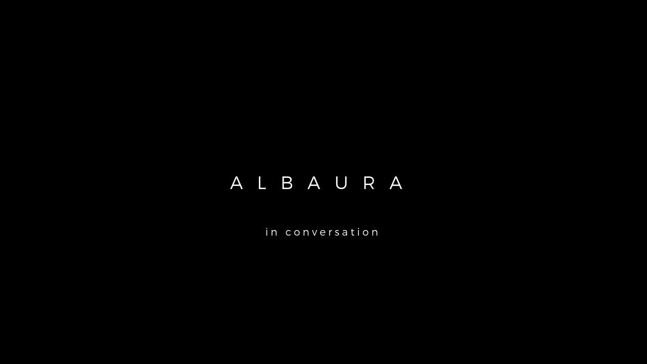 ALBAURA in conversation
