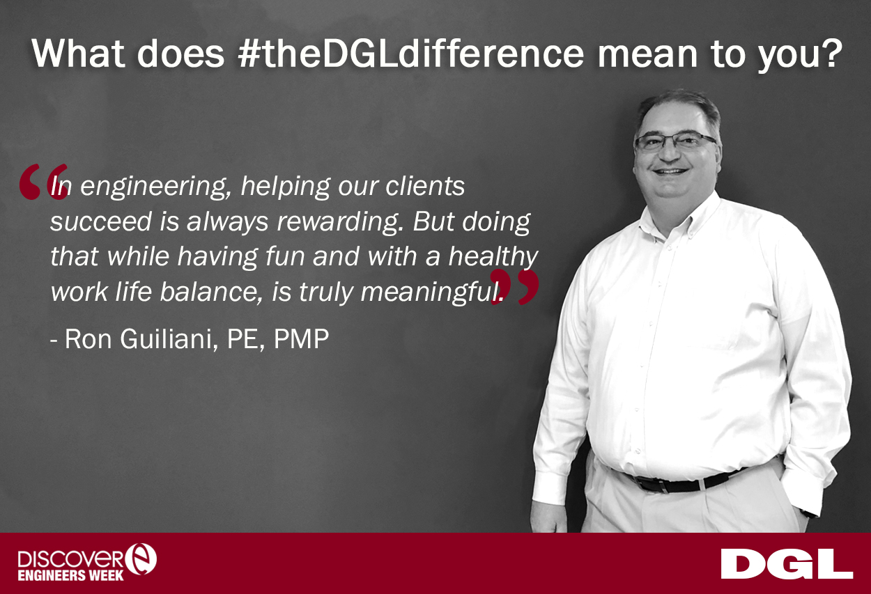 "Ron Guiliani, PE, PMP is responsible for leading a multi-disciplined group of project management and design professionals in executing projects for numerous clients as DGL's Director of Facility / Site Development. When asked about  #theDGLdifference  Ron responded, ""In engineering, helping our clients succeed is always rewarding. But doing that while having fun and with a healthy work life balance, is truly meaningful."""