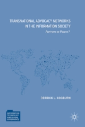 Transnational Advocacy Networks in the Information Society: Partners or Pawns?    Derrick L. Cogburn. Palgrave Macmillan, 2017.