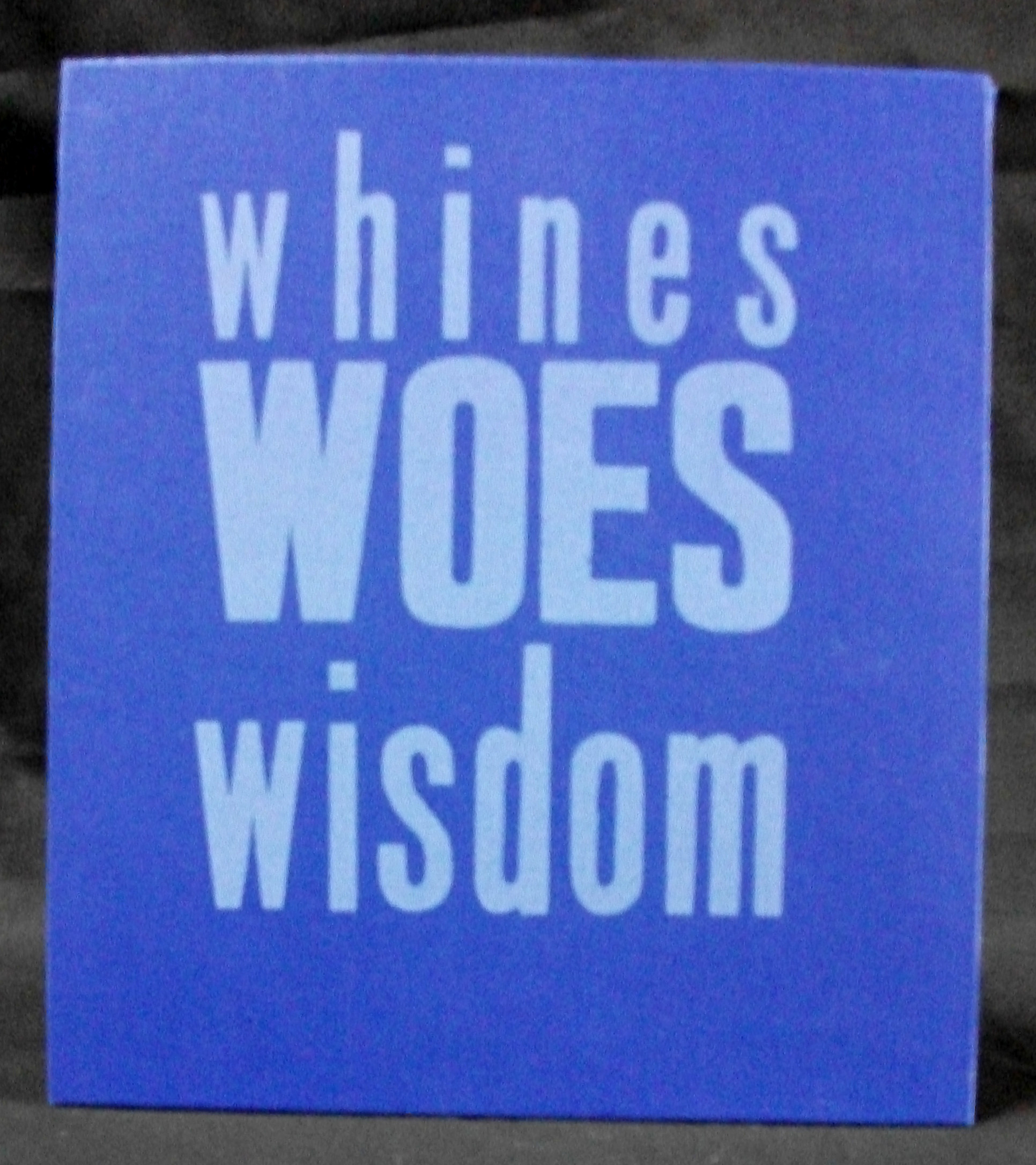 Whines, Woes, Wisdom, April Foster, Letterpress, Ohio, 2007