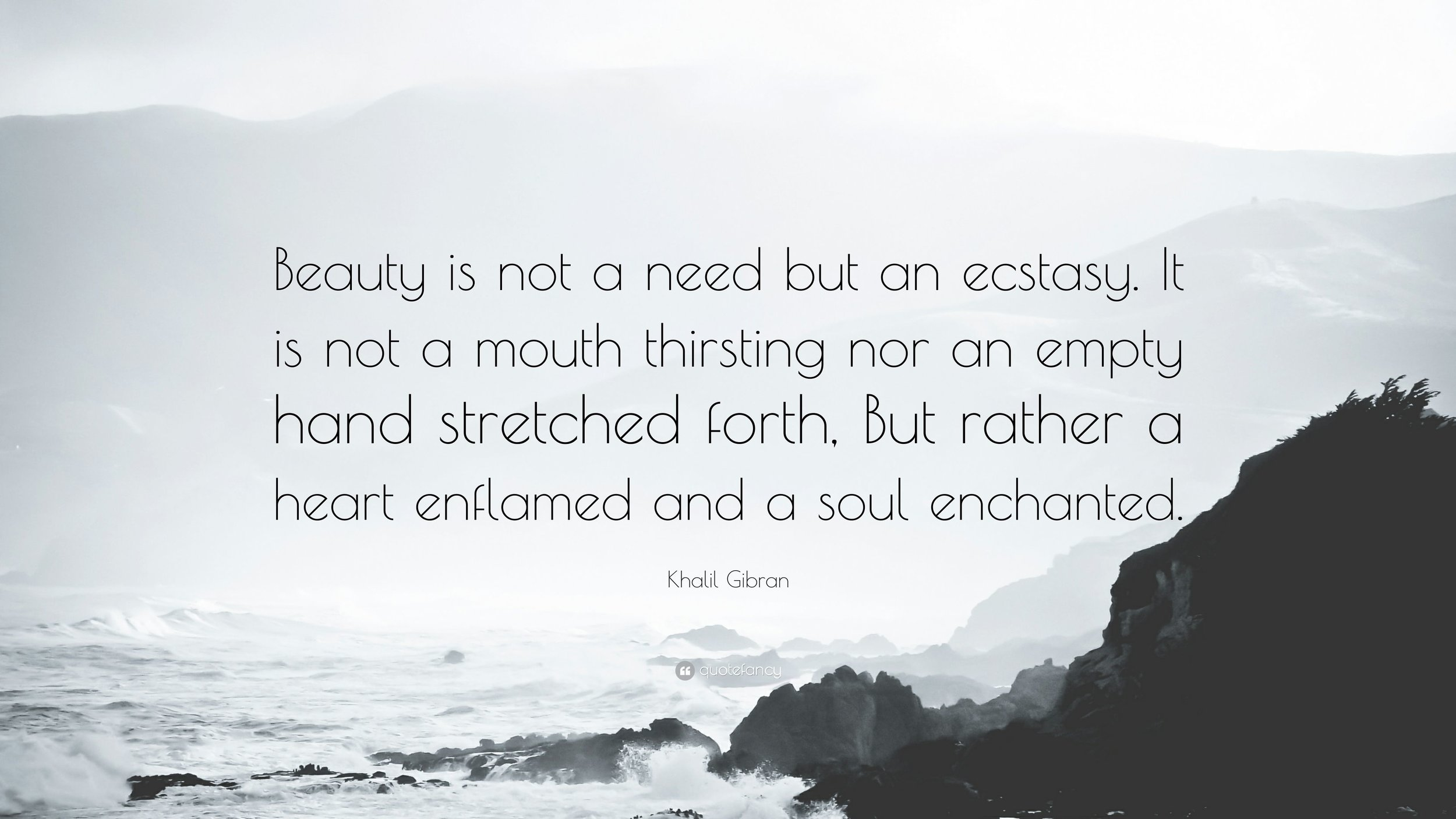 4911581-Khalil-Gibran-Quote-Beauty-is-not-a-need-but-an-ecstasy-It-is-not.jpg