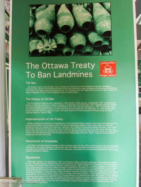 I was pretty proud to see this! Cambodia and many other countries are heavily affected by landmines years after the conflict is over. Canadians took the initiative in 1996 to get the world together and agree to ban landmines. To date, 162 countries have signed on. 34 U.N. countries have not, including the U.S.A, China and Russia.