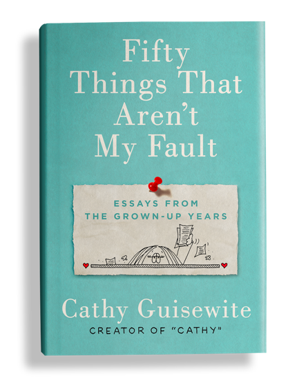 Fifty Things That Aren't My Fault , by Cathy Guisewite