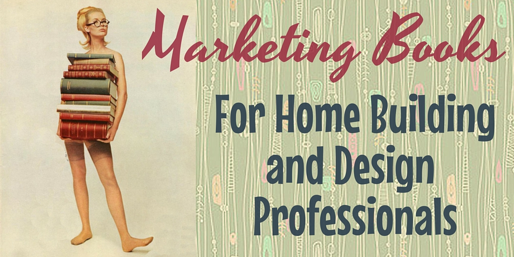 MARKETING BOOKS EVERY ARCHITECT, BUILDER, AND INTERIOR DESIGNER SHOULD READ