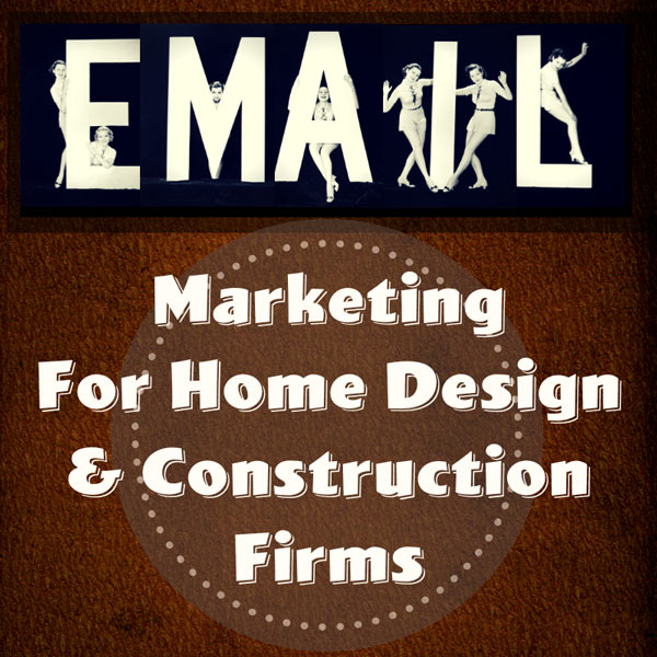 Enmail marketing for home design and construction companies