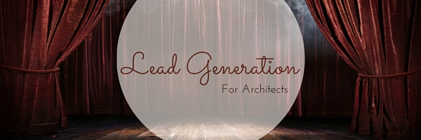 LEAD GENERATION FOR ARCHITECTS - CONVERTING PROSPECTS TO CUSTOMERS