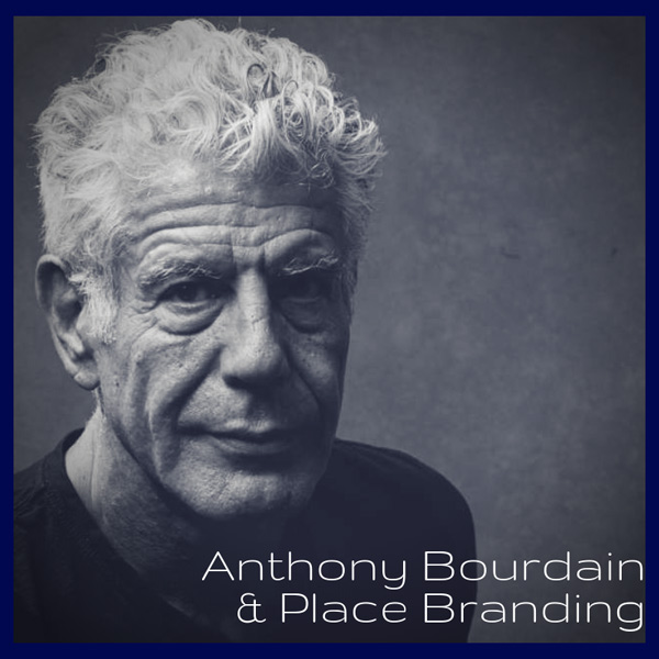 Anthony Bourdain & Place Branding