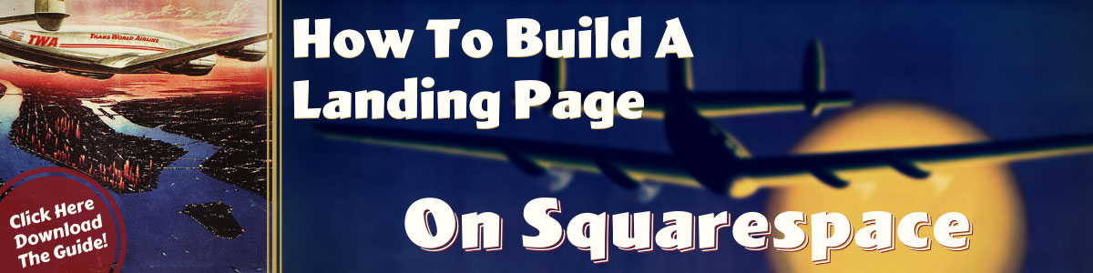 Learn how to build a Squarespace Landing page