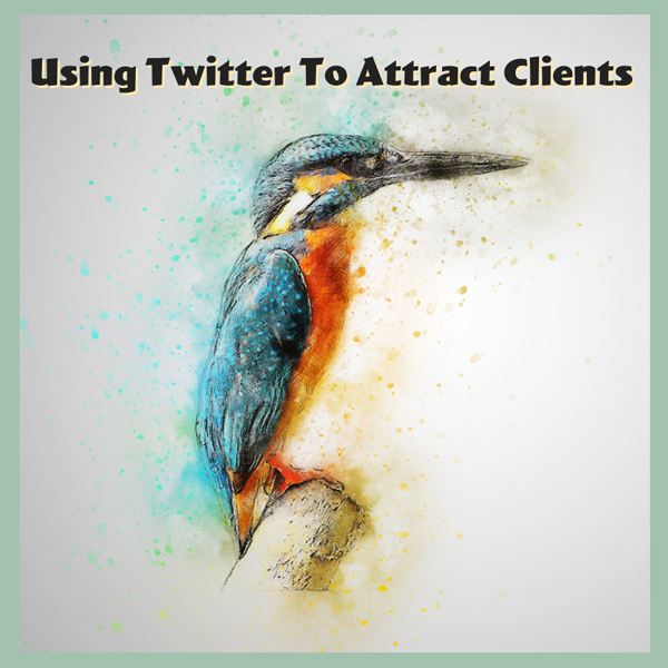 Using Twitter To Attract Clients