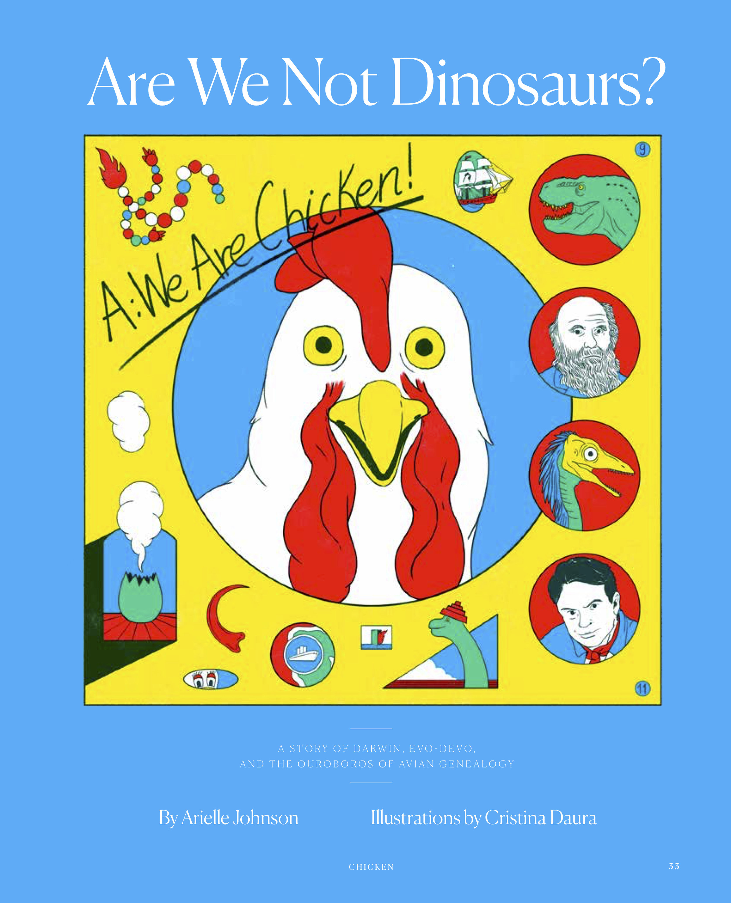 Are We Not Dinosaurs? A: We Are Chicken! from Lucky Peach: The Chicken Issue - A story of Darwin, Evo-Devo, and the ouroboros of avian genealogy Read More