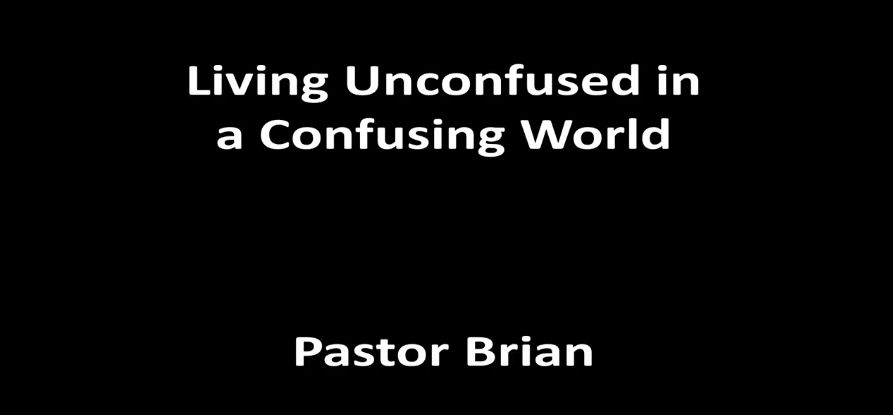 Living Unconfused in a Confusing World - 2/10/2019