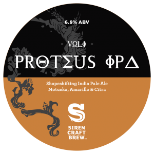 Proteus IPA Vol I - American IPA 6.9% //Siren Craft Brew - IPA - American I had this as part of a selection on a beer flight and it really stood out amongst the others. A very easy drinking beer, smooth with a lot of flavour.