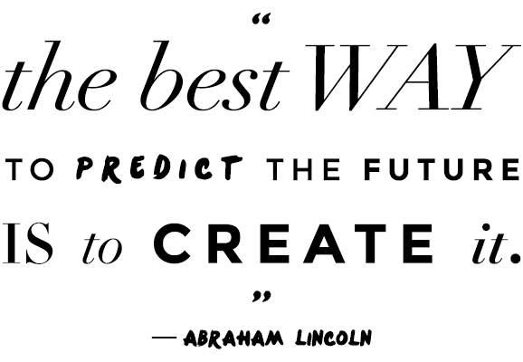 Create your future by planning ahead- you'll reach those goals even faster!