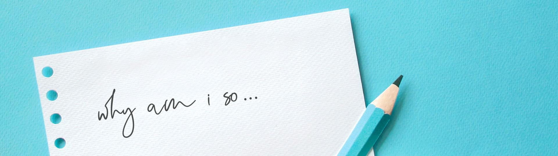 why-am-i-so-...-blog-series.jpg