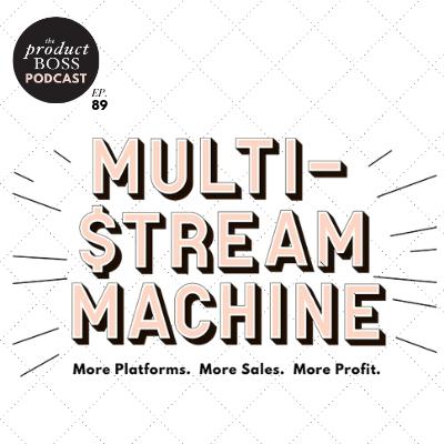 Bonus: Multi-Stream Machine: More Platforms. More Sales. More Profit. - Episode 89