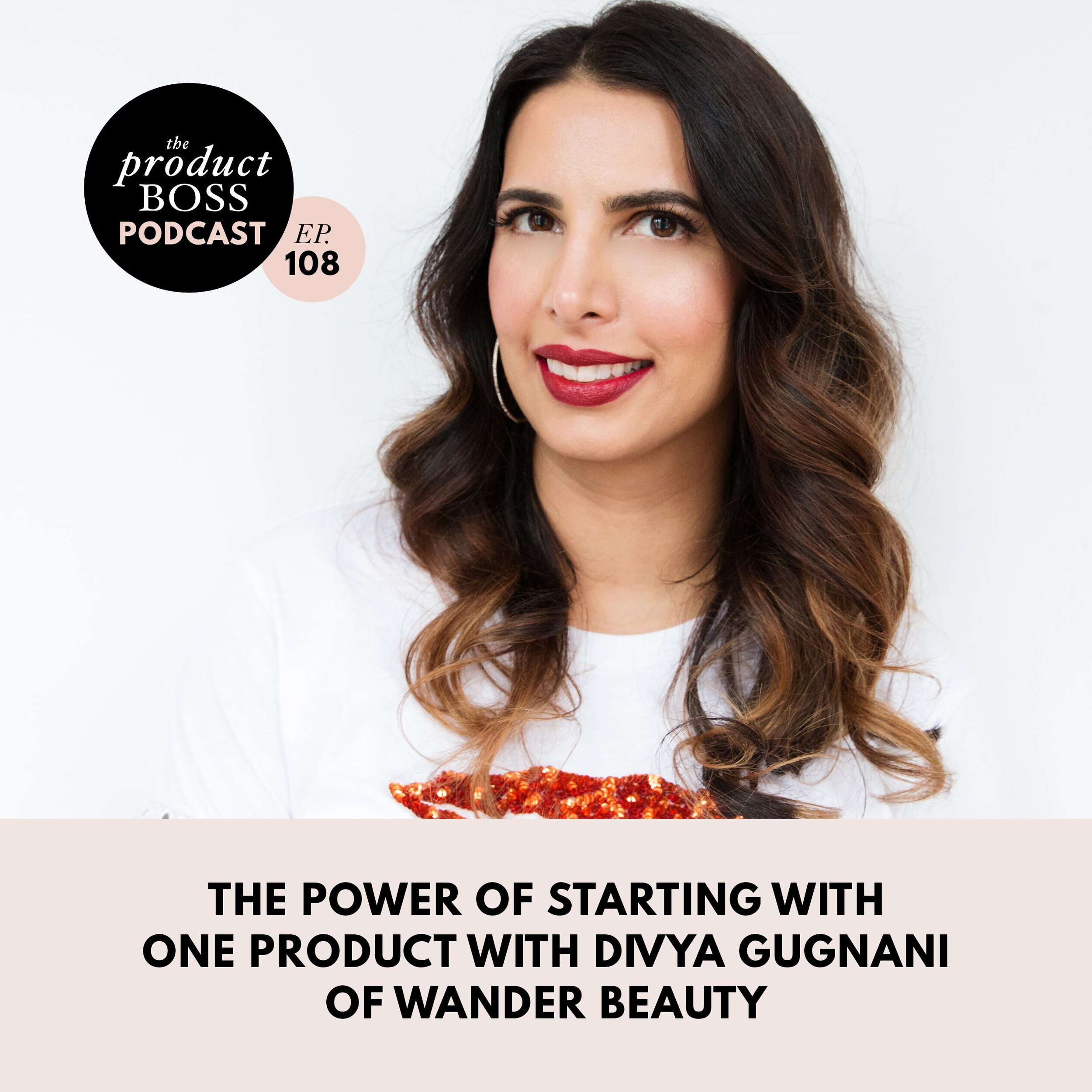 THE POWER OF STARTING WITH ONE PRODUCT DIVYA GUGNANI OF WANDER BEAUTY