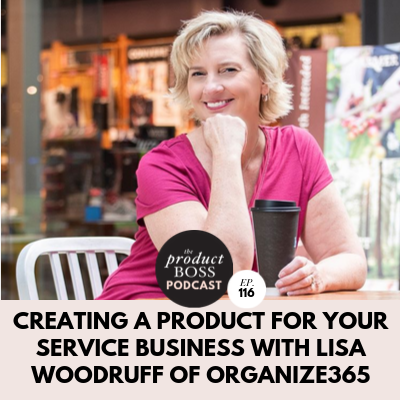 Creating a Product for Your Service Business with Lisa Woodruff of Organize365