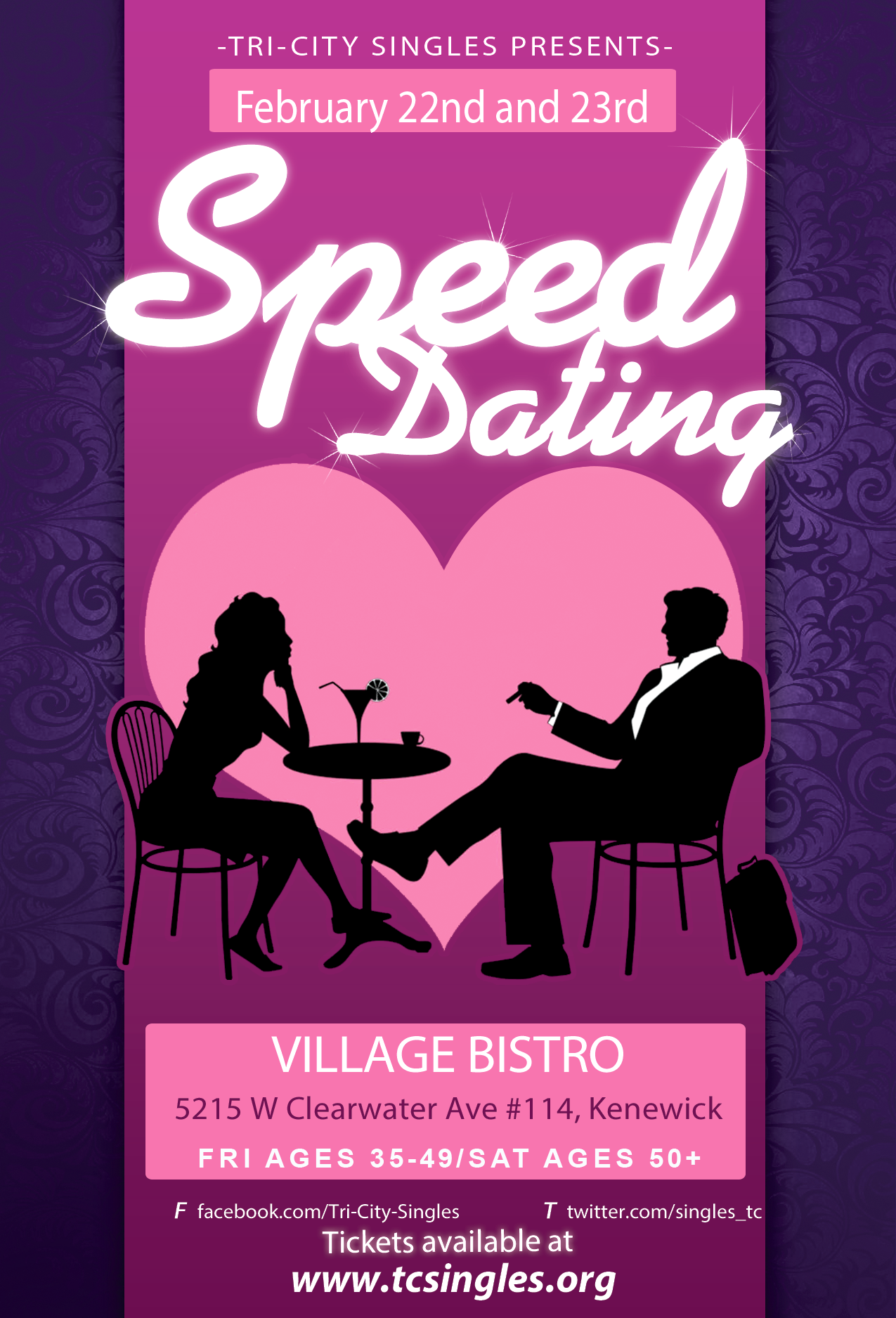Speed Dating is Back! - Join us for Speed DatingFriday February 22nd for ages 30-45.Saturday February 23rd for ages 45+We will be at Village Bistro, 5215 W Clearwater Ave #114, Kennewick, WA 99336Time: 7:00 sharp start time. Do Not be late!Tickets must be purchased by 6:00 pm Thursday February 21st. We reserve the right to cancel this event if the minimum number of participants have not registered. In the case of cancelation, the full amount of the ticket purchase will be refunded.
