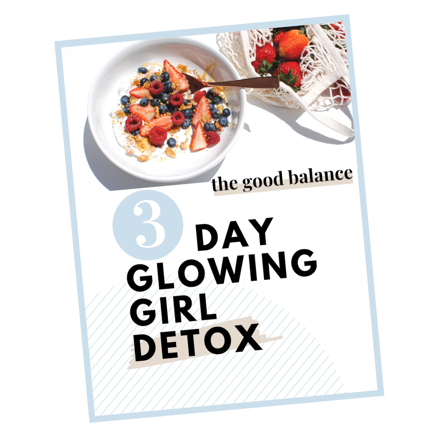 The 3 Day Glowing Girl Detox - A 3 day introduction to living The Good Balance way. This 3 day plan is based on batch prepping for quick and easy meal building. Here you'll get a jump start on reseting your tastebuds and de-puffing with light flavorful dishes. You'll boost up on beauty foods and support your digestion, you'll be glowing in no time with this guide even if you're