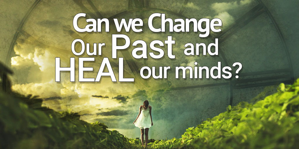can-we-change-our-past-and-heal-our-minds.jpg