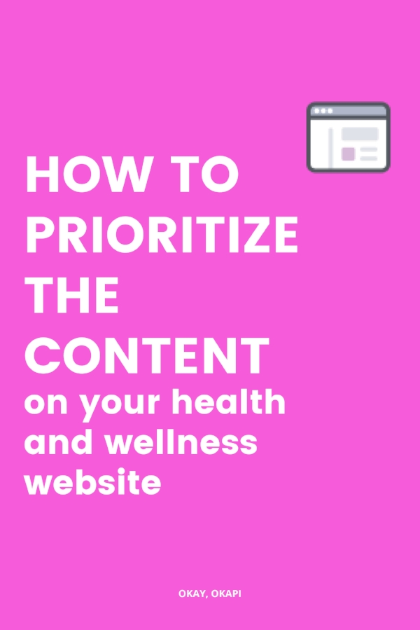 In this blog post from Okay, Okapi - where wellness pros learn to write better than okay copy that sounds like them - learn how to priortize the content on your health and wellness website.