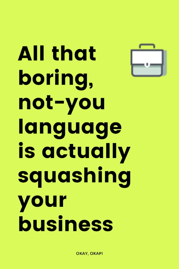 all that boring not-you language is actually squashing your business