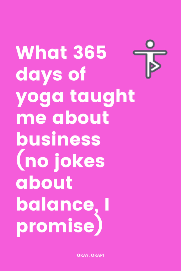 I randomly decided to undertake 365 days of yoga in 2018. Aside from my surprising progression (and regression) in actual yoga, I also stumbled across some realizations about my business. Check out this blog post to read more about what 365 days of yoga taught me about business (with nary a balance joke in sight, I promise). #businesslessons #365daysofyoga #entrepreneurlife