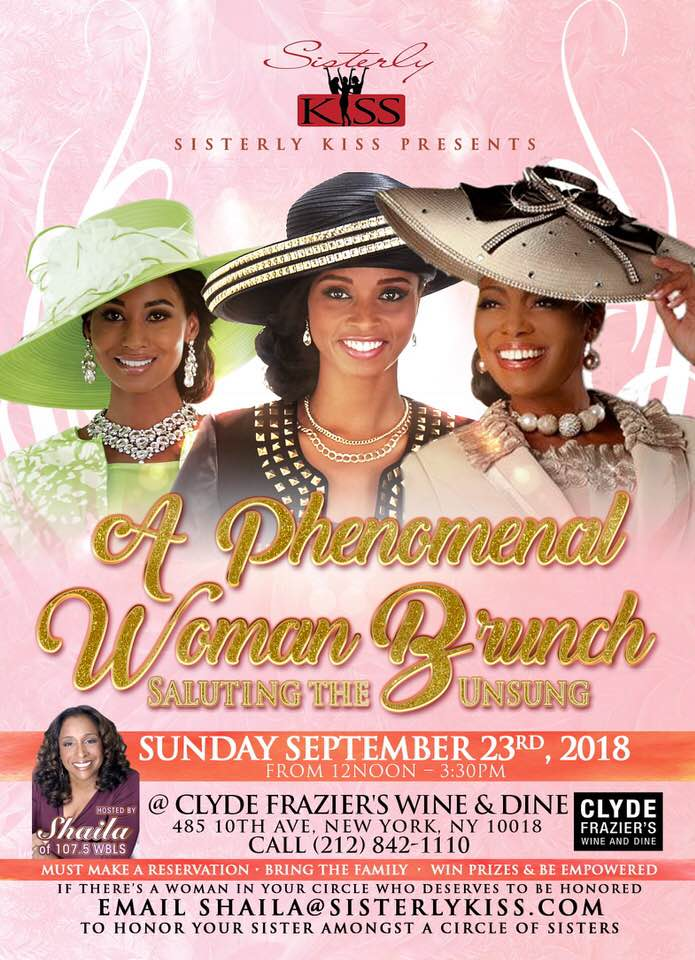 Come celebrate a POWERFUL and PHENOMENAL sister in your circle If you'd like to honor that woman at our brunch please email  Shaila@SisterlyKiss.com  The Phenomenal Woman Brunch takes place at Clyde's Wine & Dine 485 10th ave New York, NY  September 23rd  -  12pm-3pm  Come celebrate that powerful and phenomenal sister in your circle !