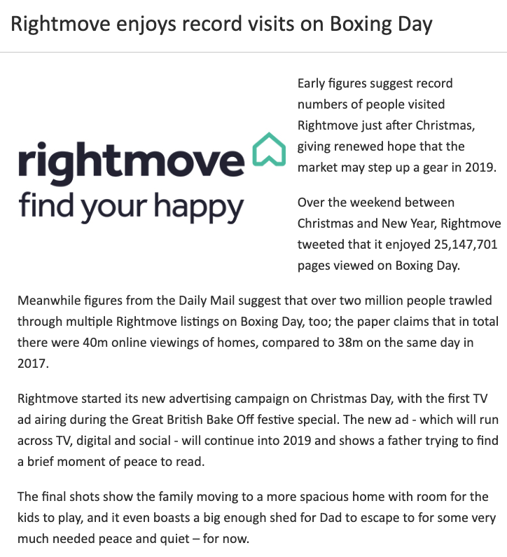 Rightmove enjoys record breaking site visits following ad debut - The Rightmove site received over 25 million views on Boxing day, after my new ad aired on Christmas Day. The ad tells the story of of father trying to find a moment of peace and quiet from the kids, which will likely resonate with families around the UK on Christmas Day.