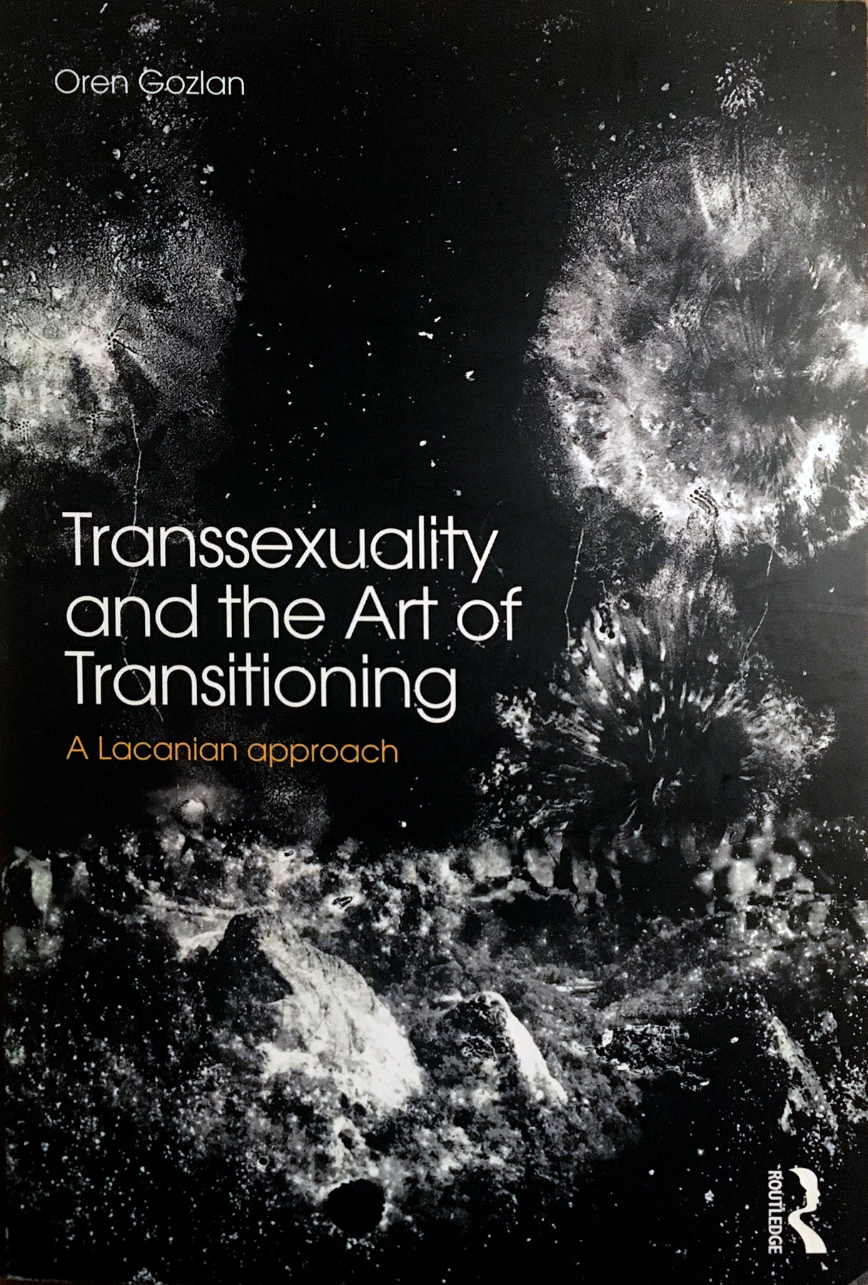 Book Cover Transsexuality and the Art of Transitioning: A Lacanian Approach by Dr. Oren Gozlan - Published by Routledge