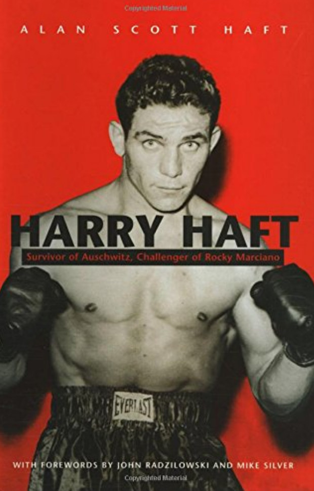 Alan Scott Haft's book about his father, Harry Haft: Survivor of Auschwitz and Challenger of Rocky Marciano. -