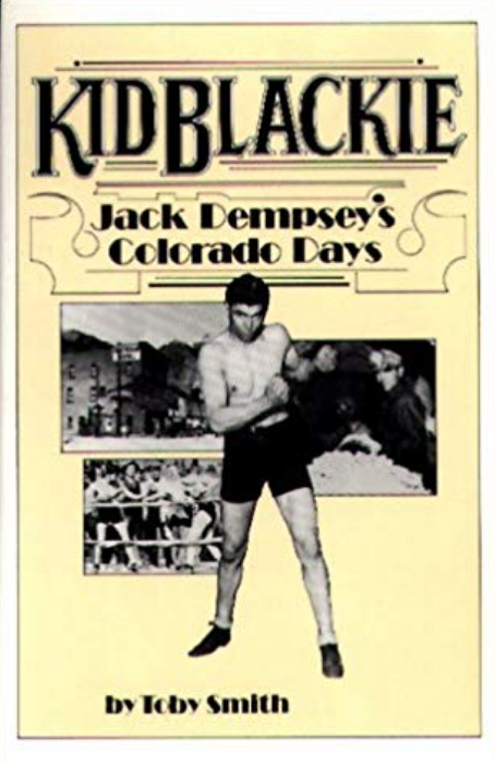KID BLACKIE: JACK DEMPSEY'S COLORADO DAYS by Toby Smith. Wayfinder Press, 1987 -