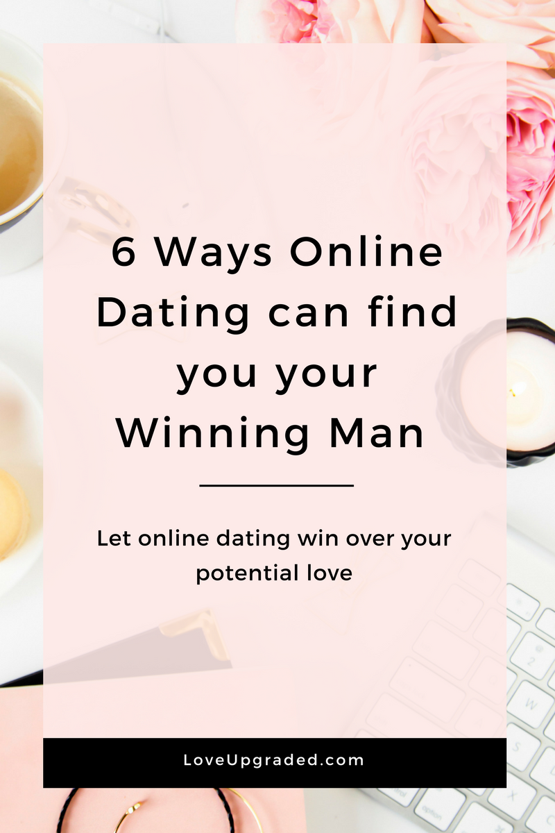 6 ways online dating can find you your winning man