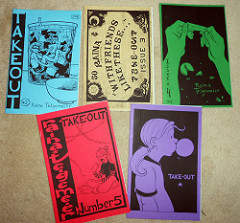 My mini-comic series, Take-Out. Each was 12 pages long, black and white. I handmade and sold/distributed about 7,000 copies, total, of my minis!