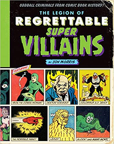 The Legion of Regrettable Supervillains: Oddball Criminals from Comic Book History - It's easy to see where our most famous superheroes get their start, whether it's seeing your parents die or coming from a completely different planet. Less obvious are these weird (and often forgettable) supervillains who opposed some of our most beloved superheroes. In Jon Morris' The Legion of Regrettable Supervillains, he details the backstories of the bizarre and shows comic book excerpts of the regrettable in action.