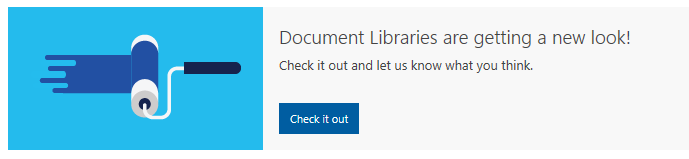 Document Libraries are getting a new look!Document Libraries are getting a new look!