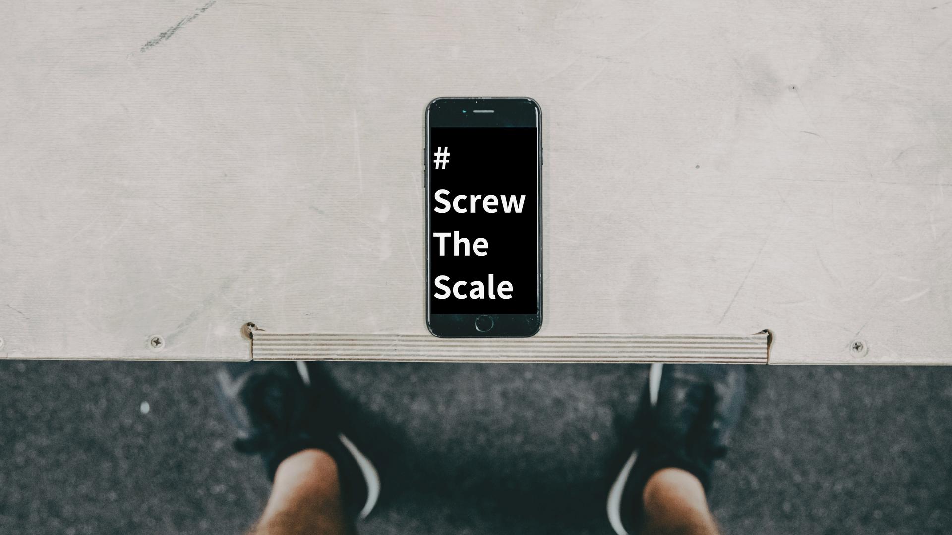 #ScrewTheScale.jpg