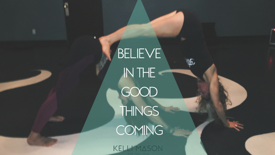BELIEVE IN THE GOOD THINGS COMING.png BLOG.png