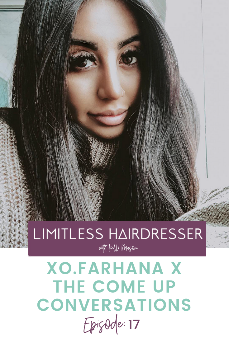 The Limitless Hairdresser Podcast Episode 17: Xo.Farhana The Come Up Conversations