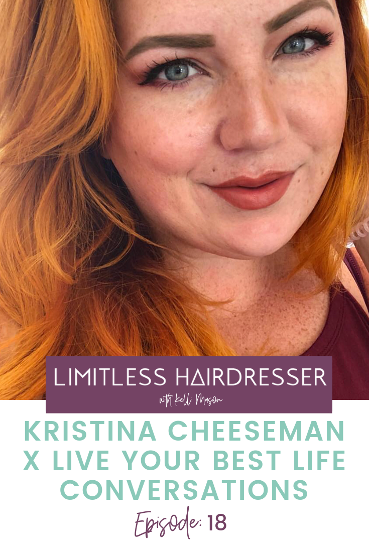 Limitless Hairdresser Podcast Episode 18: Kristina Cheeseman X Life Your Best Life Conversations