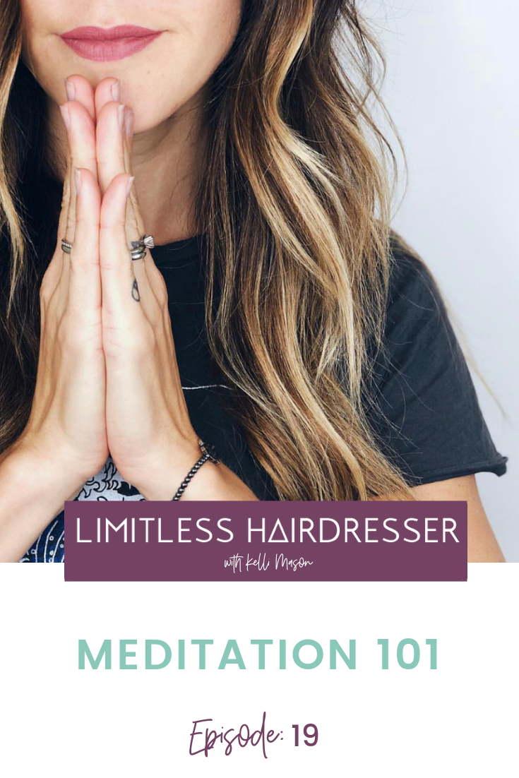 Limitless Hairdresser with Kelli Mason Podcast Episode 19: Meditation 101